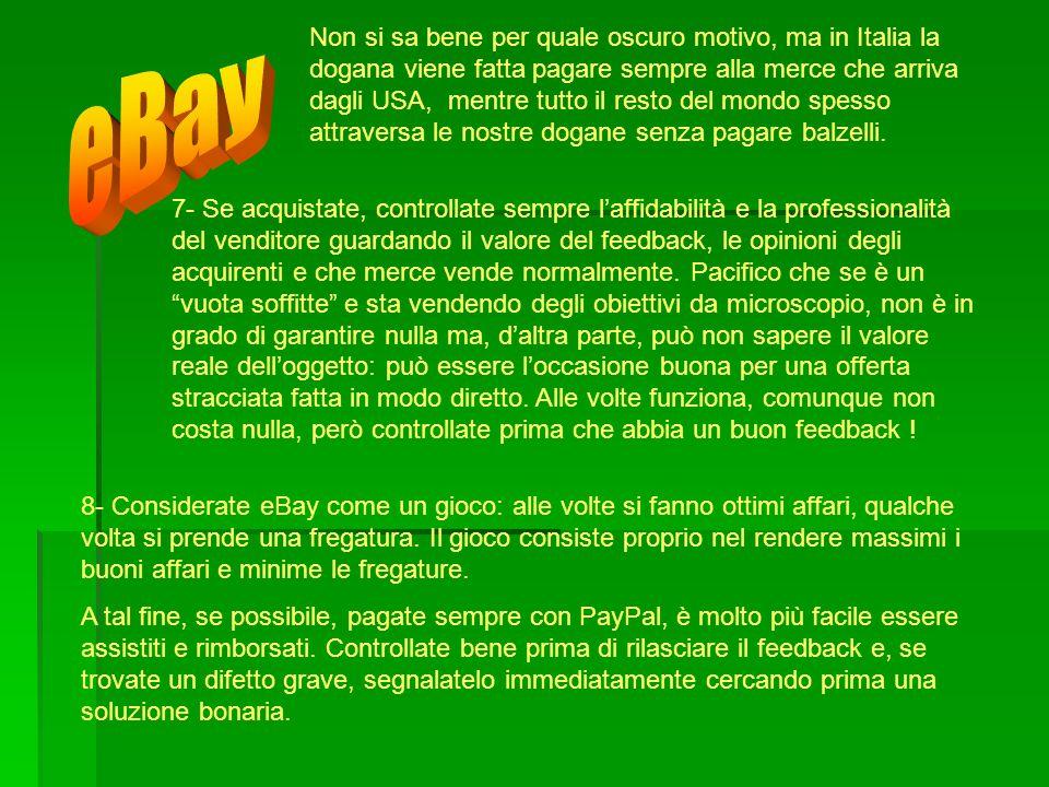 Non si sa bene per quale oscuro motivo, ma in Italia la dogana viene fatta pagare sempre alla merce che arriva dagli USA, mentre tutto il resto del mo