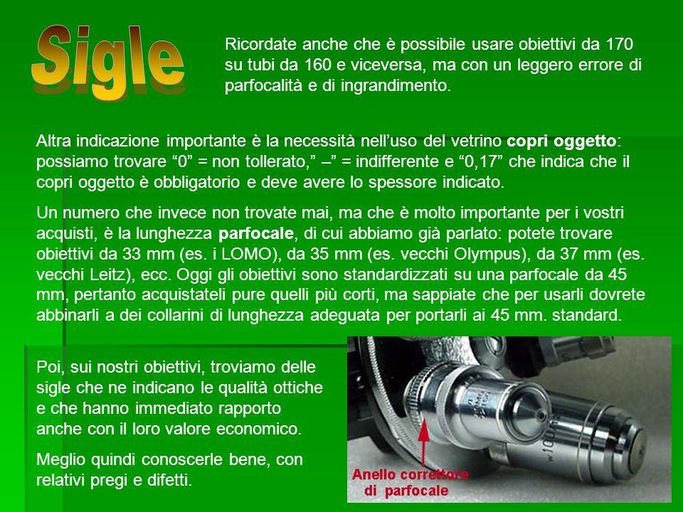 Ricordate anche che è possibile usare obiettivi da 170 su tubi da 160 e viceversa, ma con un leggero errore di parfocalità e di ingrandimento. Altra i