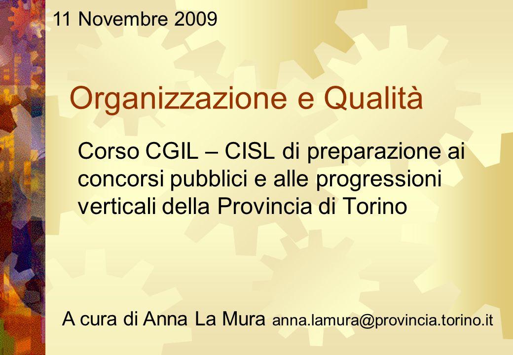 Organizzazione e Qualità Corso CGIL – CISL di preparazione ai concorsi pubblici e alle progressioni verticali della Provincia di Torino A cura di Anna