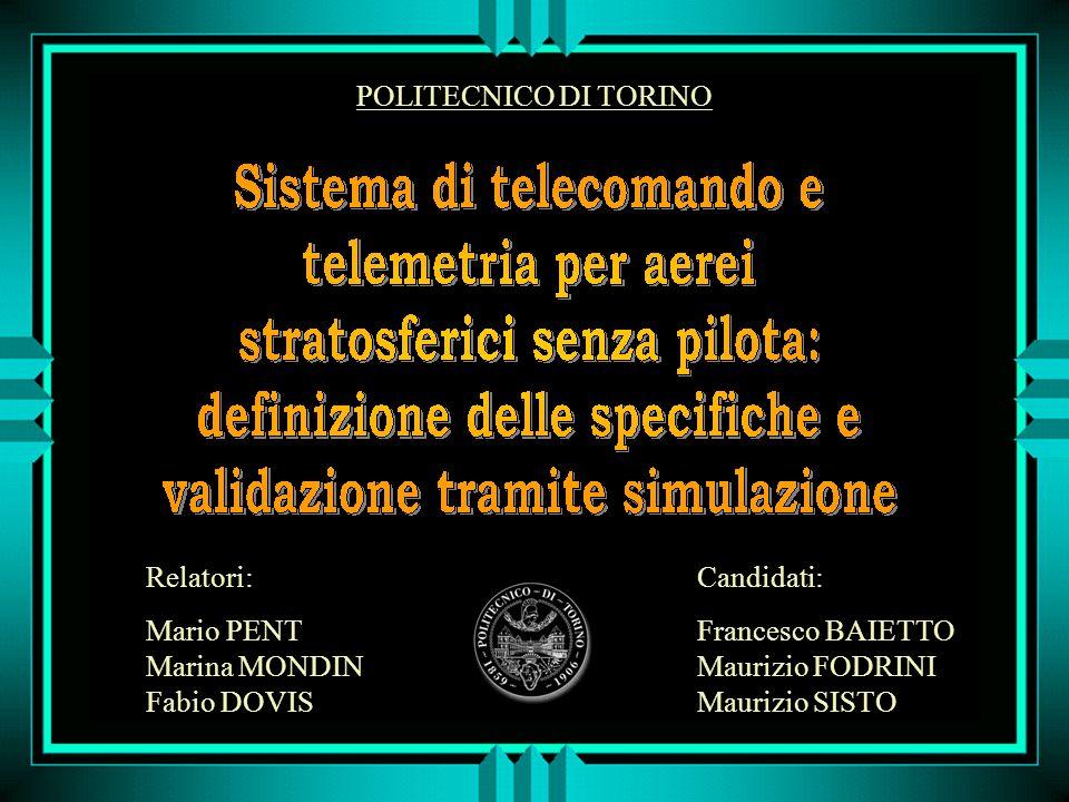 Relatori: Mario PENT Marina MONDIN Fabio DOVIS Candidati: Francesco BAIETTO Maurizio FODRINI Maurizio SISTO POLITECNICO DI TORINO