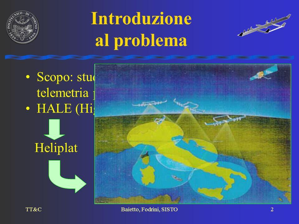 TT&CBaietto, Fodrini, SISTO2 Scopo: studio del sistema di telecomando e telemetria per piattaforme stratosferiche Introduzione al problema HALE (High
