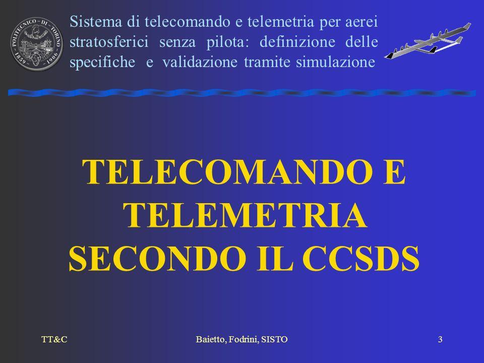 TT&CBaietto, Fodrini, SISTO4 CCSDS: Consultative Committee for Space Data Systems Modello stratificato ISO/OSI: –Telecomando: 7 strati –Telemetria: 4 strati Standard CCSDS