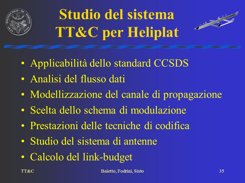 TT&CBaietto, Fodrini, Sisto35 Applicabilità dello standard CCSDS Analisi del flusso dati Modellizzazione del canale di propagazione Scelta dello schem
