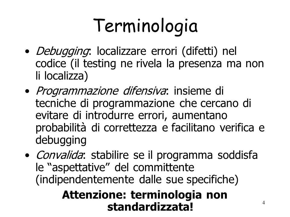 15 Casi eccezionali Testare non solo il comportamento normale ma anche le eccezioni //@ensures a!=null && //@ (\exists int i; 0<=i && i<a.length; x==a[i]) && a[\result]==x ; //@ signals (NotFoundException e) //@ (\forall int i; 0<=i && i<a.length; x != a[i]); //@ signals (NullPointerException e) a == null static int search (int [] a, int x) throws NotFoundException, NullPointerException –Testare search con array a null, con x non in a, con x in a ?.