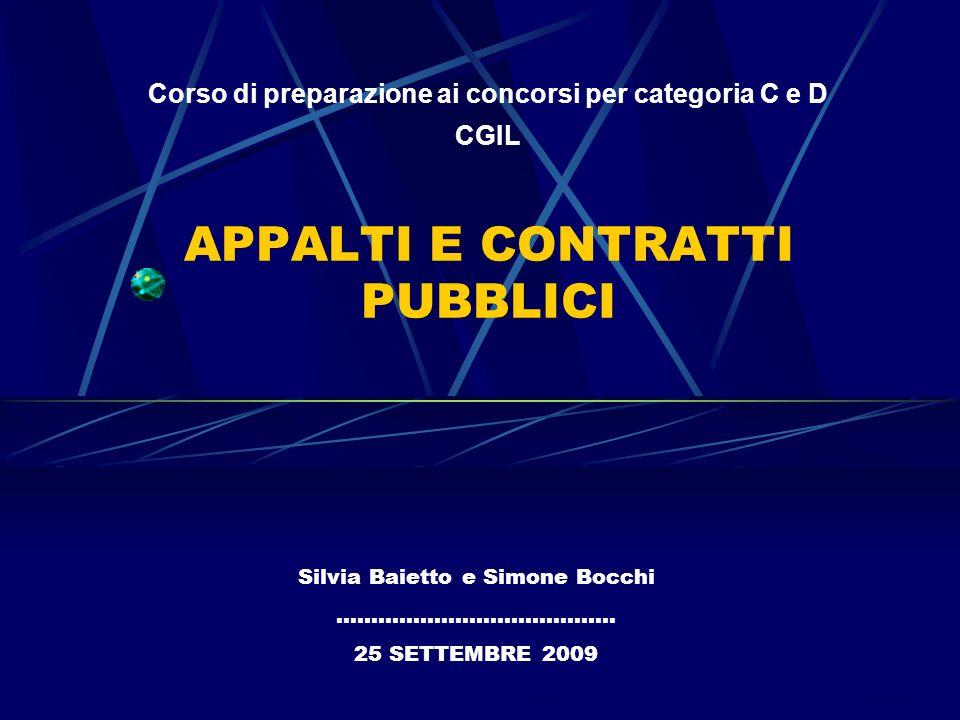 APPALTI E CONTRATTI PUBBLICI Silvia Baietto e Simone Bocchi …………………………………. 25 SETTEMBRE 2009 Corso di preparazione ai concorsi per categoria C e D CGI
