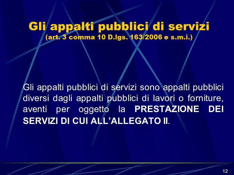 12 Gli appalti pubblici di servizi (art. 3 comma 10 D.lgs. 163/2006 e s.m.i.) Gli appalti pubblici di servizi sono appalti pubblici diversi dagli appa