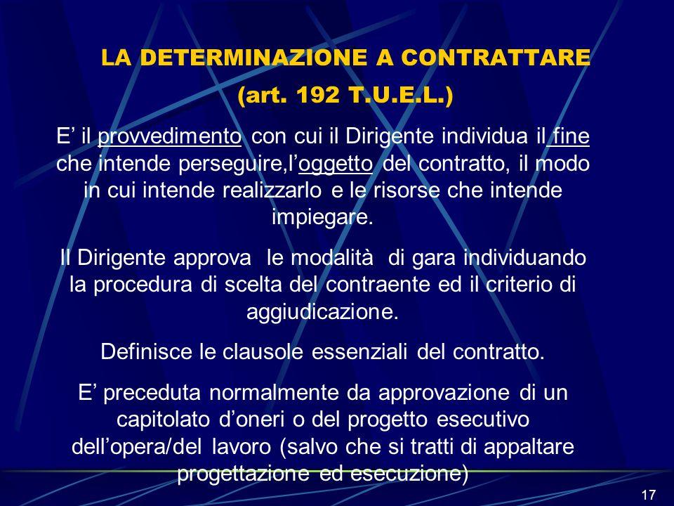 17 LA DETERMINAZIONE A CONTRATTARE (art. 192 T.U.E.L.) E il provvedimento con cui il Dirigente individua il fine che intende perseguire,loggetto del c