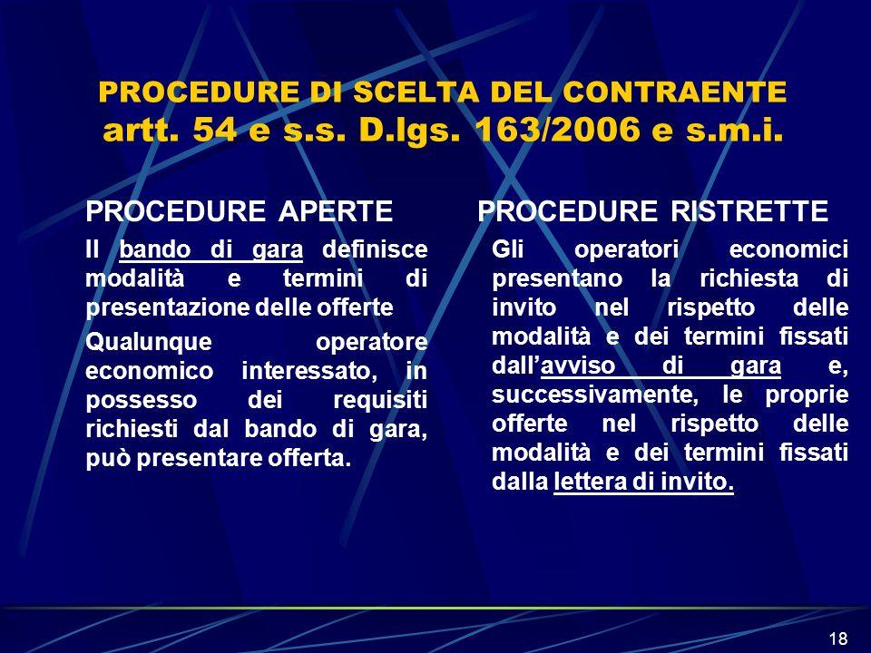 18 PROCEDURE DI SCELTA DEL CONTRAENTE artt. 54 e s.s. D.lgs. 163/2006 e s.m.i. PROCEDURE APERTE Il bando di gara definisce modalità e termini di prese