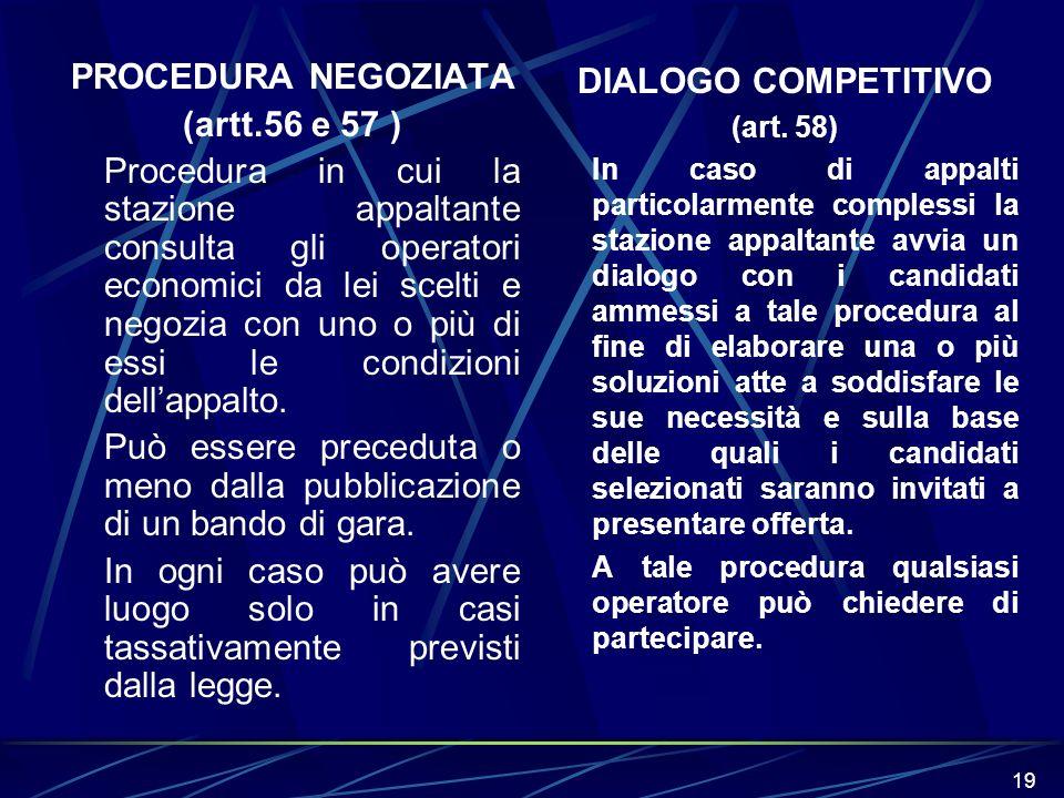 19 PROCEDURA NEGOZIATA (artt.56 e 57 ) Procedura in cui la stazione appaltante consulta gli operatori economici da lei scelti e negozia con uno o più