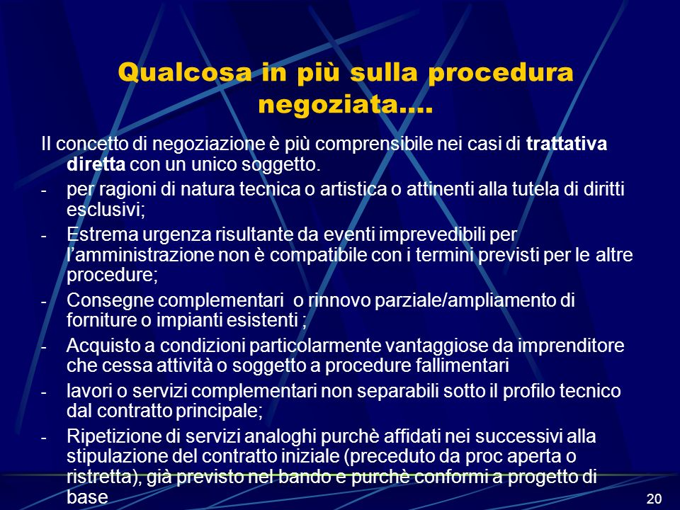 20 Qualcosa in più sulla procedura negoziata…. Il concetto di negoziazione è più comprensibile nei casi di trattativa diretta con un unico soggetto. -