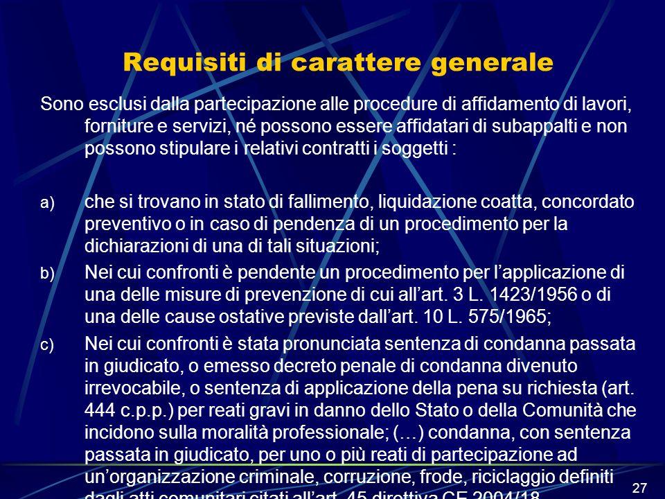 27 Requisiti di carattere generale Sono esclusi dalla partecipazione alle procedure di affidamento di lavori, forniture e servizi, né possono essere a