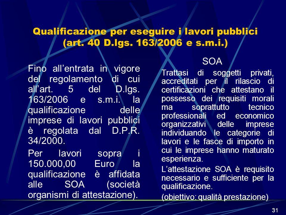 31 Qualificazione per eseguire i lavori pubblici (art. 40 D.lgs. 163/2006 e s.m.i.) Fino allentrata in vigore del regolamento di cui allart. 5 del D.l