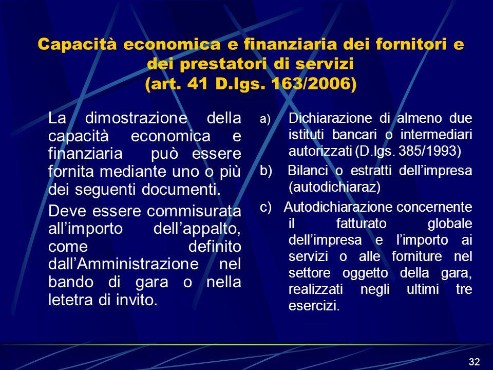32 Capacità economica e finanziaria dei fornitori e dei prestatori di servizi (art. 41 D.lgs. 163/2006) La dimostrazione della capacità economica e fi