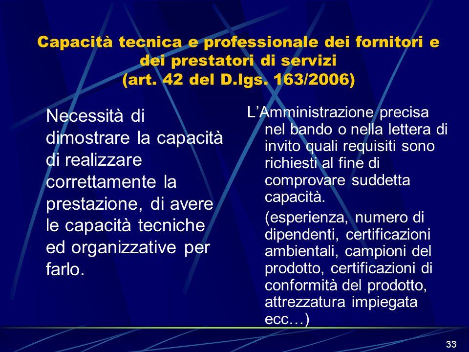 33 Capacità tecnica e professionale dei fornitori e dei prestatori di servizi (art. 42 del D.lgs. 163/2006) Necessità di dimostrare la capacità di rea
