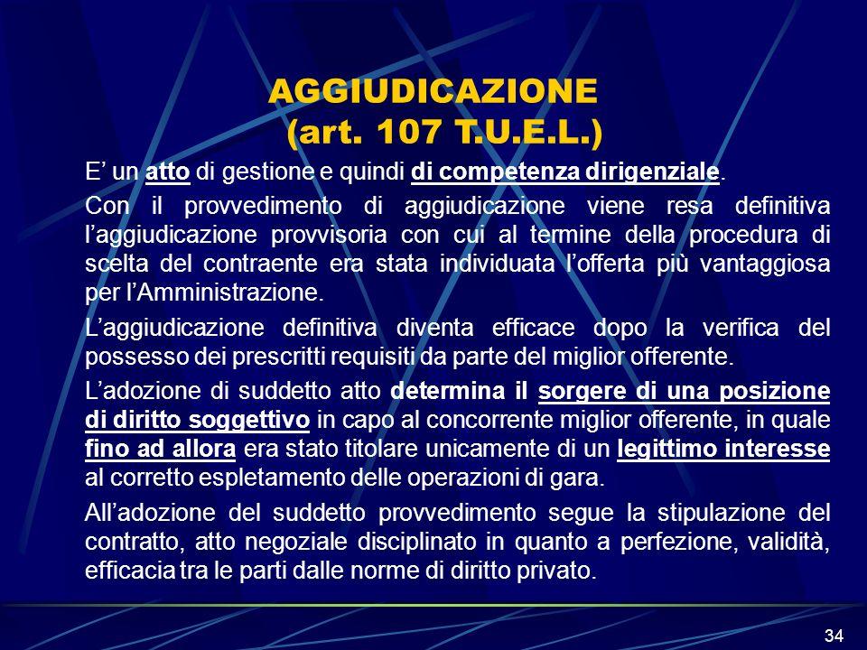 34 AGGIUDICAZIONE (art. 107 T.U.E.L.) E un atto di gestione e quindi di competenza dirigenziale. Con il provvedimento di aggiudicazione viene resa def