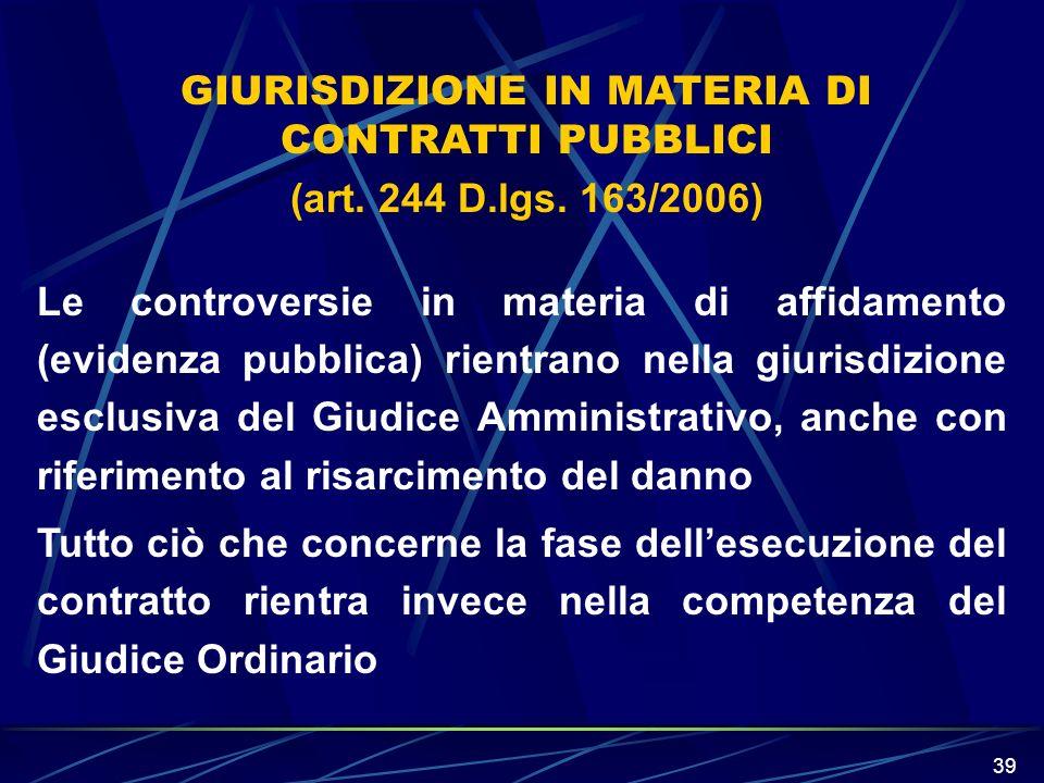 39 Le controversie in materia di affidamento (evidenza pubblica) rientrano nella giurisdizione esclusiva del Giudice Amministrativo, anche con riferim
