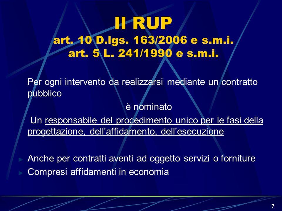 7 Il RUP art. 10 D.lgs. 163/2006 e s.m.i. art. 5 L. 241/1990 e s.m.i. Per ogni intervento da realizzarsi mediante un contratto pubblico è nominato Un