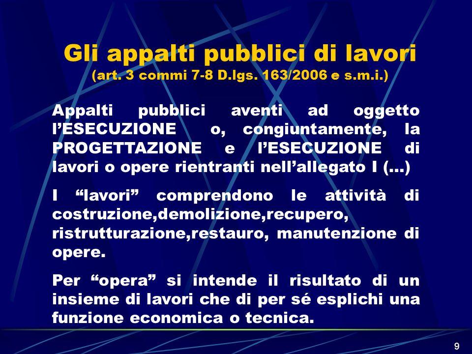 9 Gli appalti pubblici di lavori (art. 3 commi 7-8 D.lgs. 163/2006 e s.m.i.) Appalti pubblici aventi ad oggetto lESECUZIONE o, congiuntamente, la PROG