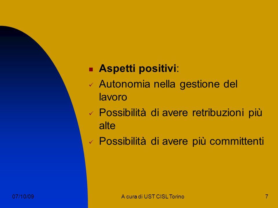 7A cura di UST CISL Torino07/10/09 Aspetti positivi: Autonomia nella gestione del lavoro Possibilità di avere retribuzioni più alte Possibilità di avere più committenti