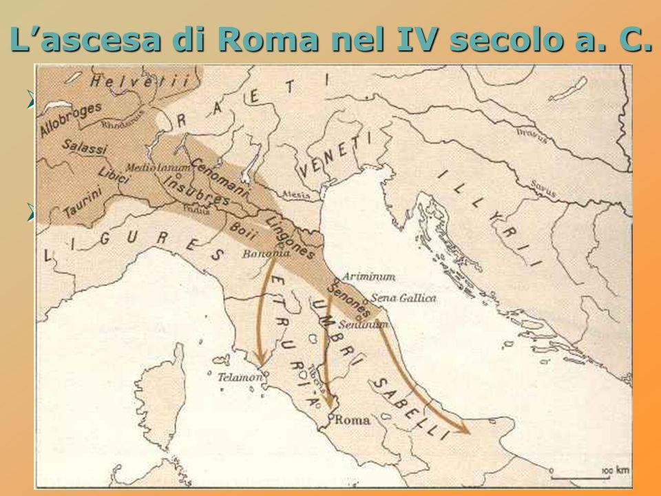 nel 396 a. C. i Romani conquistano la città etrusca di Veio e iniziano lespansione verso nord nel 396 a. C. i Romani conquistano la città etrusca di V