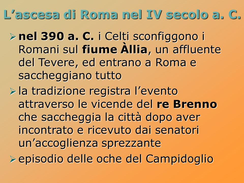 nel 390 a. C. i Celti sconfiggono i Romani sul fiume Àllia, un affluente del Tevere, ed entrano a Roma e saccheggiano tutto nel 390 a. C. i Celti scon