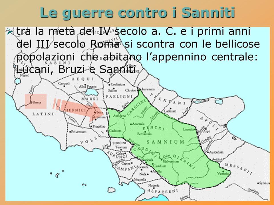 Le guerre contro i Sanniti tra la metà del IV secolo a. C. e i primi anni del III secolo Roma si scontra con le bellicose popolazioni che abitano lapp