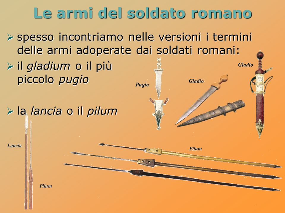 spesso incontriamo nelle versioni i termini delle armi adoperate dai soldati romani: spesso incontriamo nelle versioni i termini delle armi adoperate