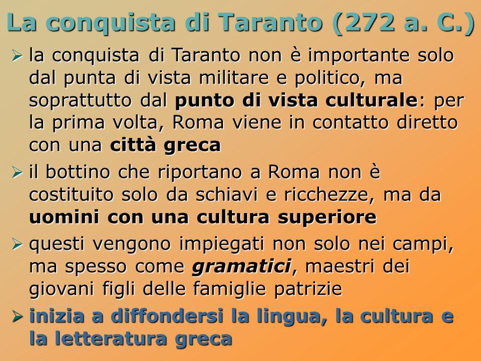 La conquista di Taranto (272 a. C.) la conquista di Taranto non è importante solo dal punta di vista militare e politico, ma soprattutto dal punto di
