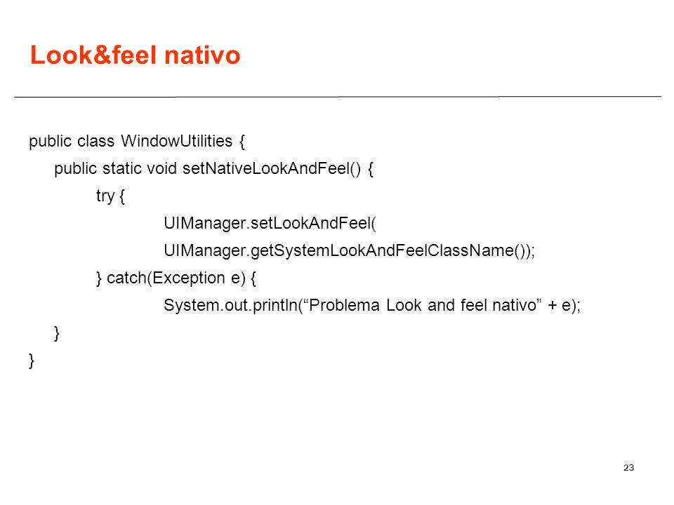 23 Look&feel nativo public class WindowUtilities { public static void setNativeLookAndFeel() { try { UIManager.setLookAndFeel( UIManager.getSystemLook