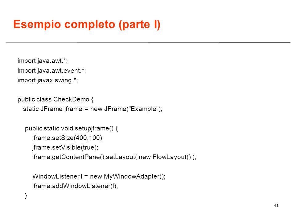 41 Esempio completo (parte I) import java.awt.*; import java.awt.event.*; import javax.swing.*; public class CheckDemo { static JFrame jframe = new JF