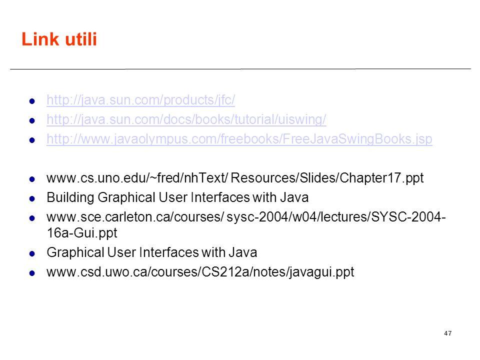 47 Link utili http://java.sun.com/products/jfc/ http://java.sun.com/docs/books/tutorial/uiswing/ http://www.javaolympus.com/freebooks/FreeJavaSwingBoo