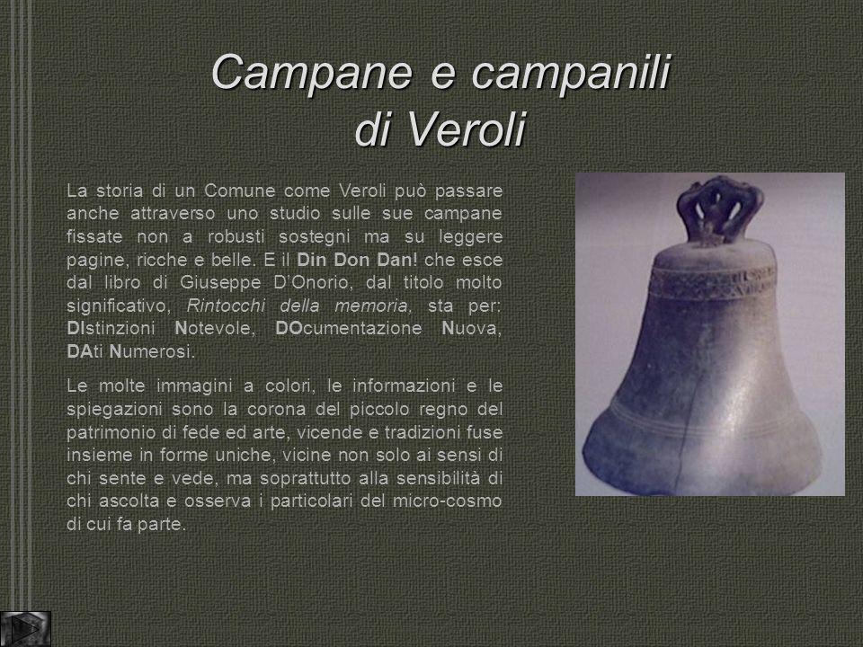 Campane e campanili di Veroli La storia di un Comune come Veroli può passare anche attraverso uno studio sulle sue campane fissate non a robusti sostegni ma su leggere pagine, ricche e belle.
