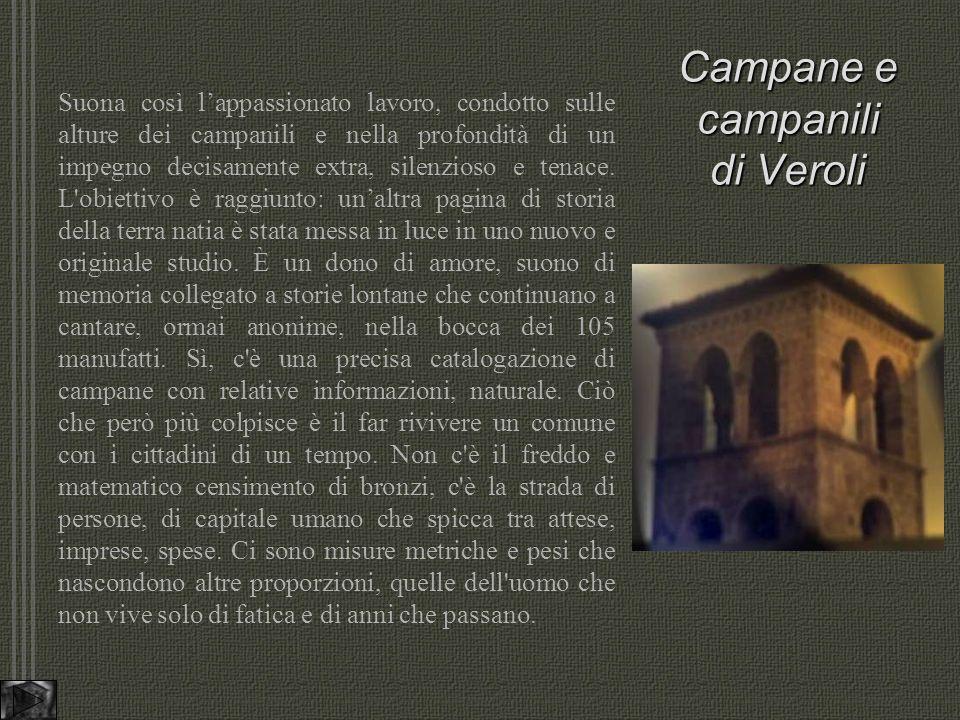 Campane e campanili di Veroli Suona così lappassionato lavoro, condotto sulle alture dei campanili e nella profondità di un impegno decisamente extra, silenzioso e tenace.