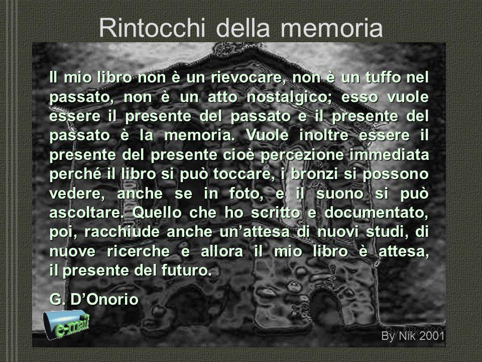 Rintocchi della memoria Il mio libro non è un rievocare, non è un tuffo nel passato, non è un atto nostalgico; esso vuole essere il presente del passato e il presente del passato è la memoria.