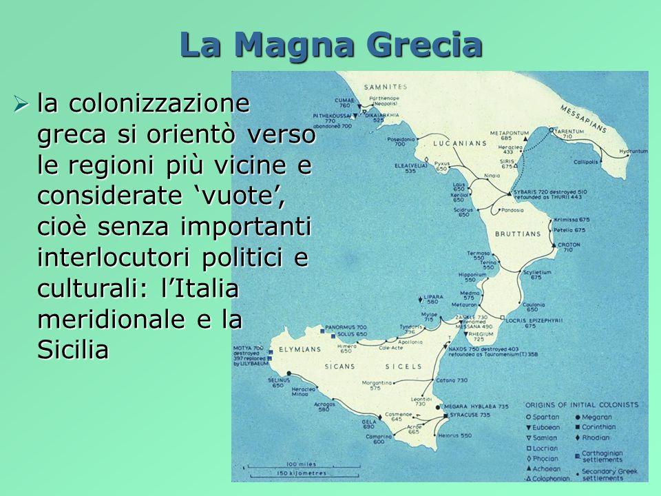 La Magna Grecia la colonizzazione greca si orientò verso le regioni più vicine e considerate vuote, cioè senza importanti interlocutori politici e cul