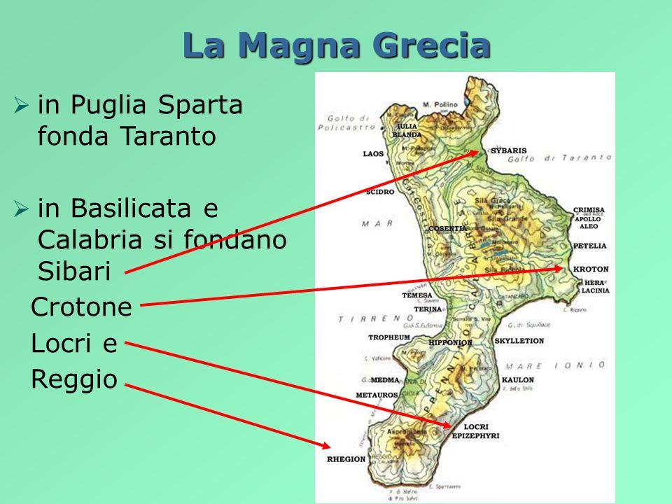 La Magna Grecia in Puglia Sparta fonda Taranto in Basilicata e Calabria si fondano Sibari Crotone Locri e Reggio
