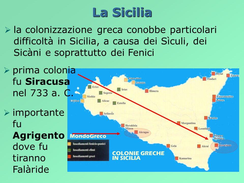 La Sicilia la colonizzazione greca conobbe particolari difficoltà in Sicilia, a causa dei Sìculi, dei Sicàni e soprattutto dei Fenici prima colonia fu