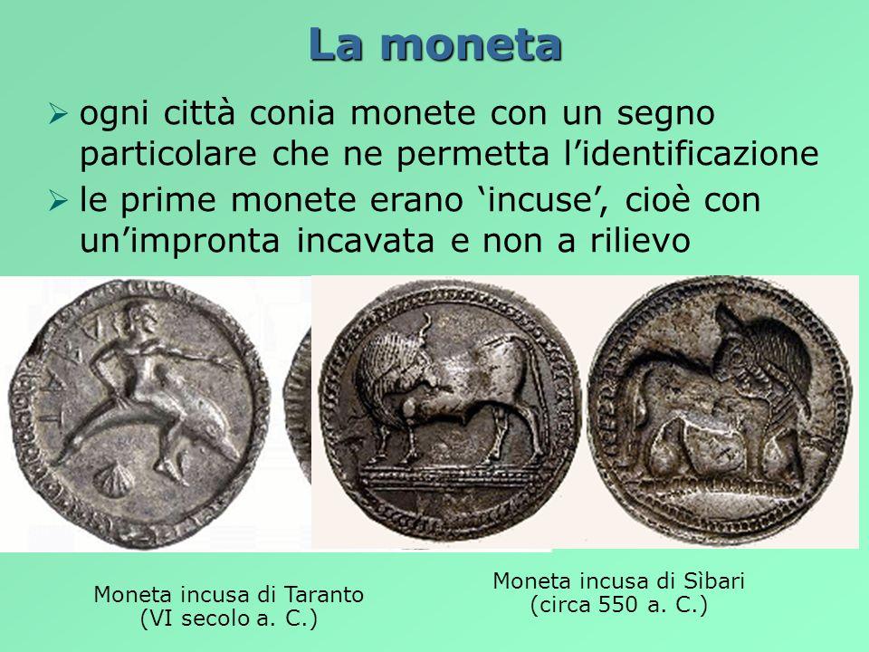 La moneta ogni città conia monete con un segno particolare che ne permetta lidentificazione le prime monete erano incuse, cioè con unimpronta incavata