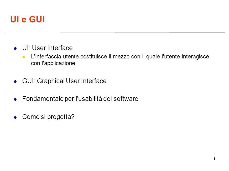 8 UI e GUI UI: User Interface L'interfaccia utente costituisce il mezzo con il quale l'utente interagisce con l'applicazione GUI: Graphical User Inter