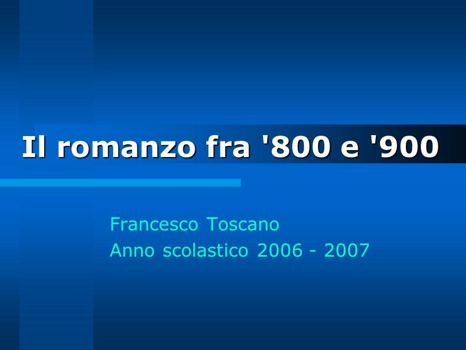 Il romanzo fra '800 e '900 Francesco Toscano Anno scolastico 2006 - 2007