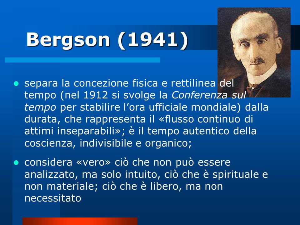 Bergson (1941) separa la concezione fisica e rettilinea del tempo (nel 1912 si svolge la Conferenza sul tempo per stabilire lora ufficiale mondiale) d