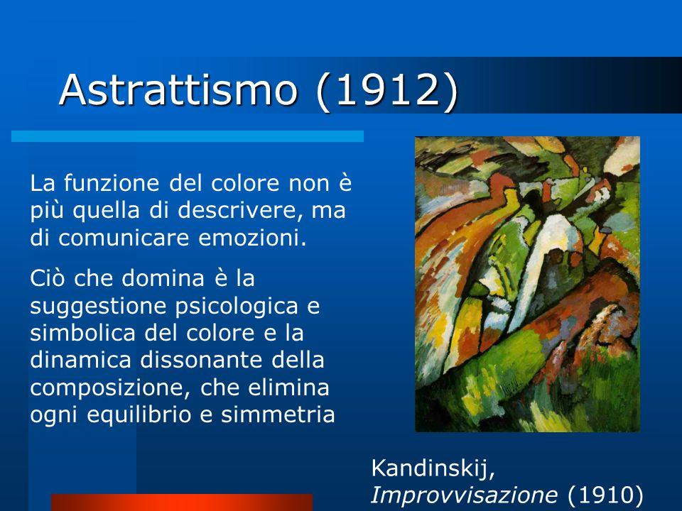 Astrattismo (1912) Kandinskij, Improvvisazione (1910) La funzione del colore non è più quella di descrivere, ma di comunicare emozioni. Ciò che domina