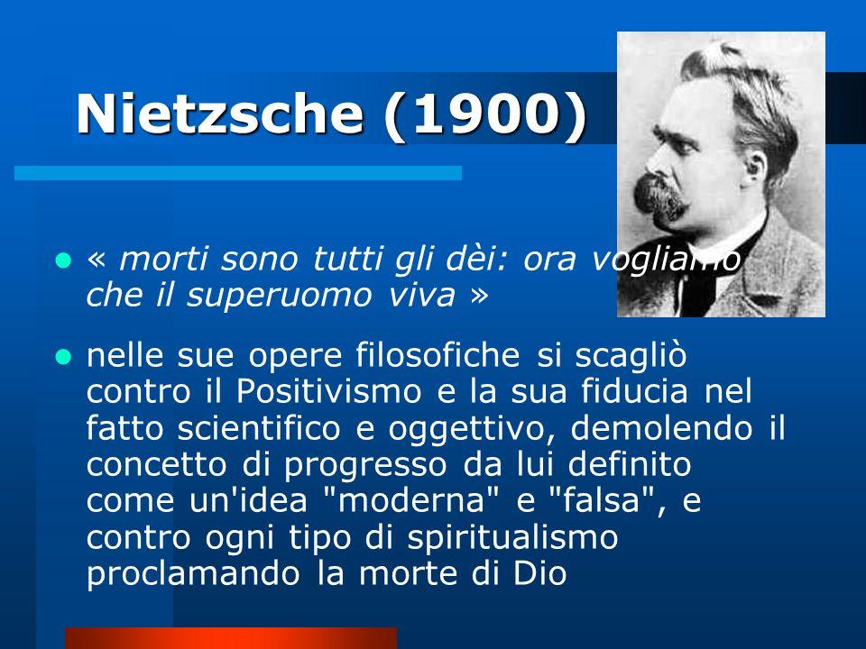 Nietzsche (1900) « morti sono tutti gli dèi: ora vogliamo che il superuomo viva » nelle sue opere filosofiche si scagliò contro il Positivismo e la su