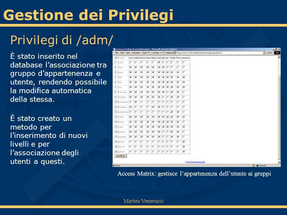 Matteo Venerucci Gestione dei Privilegi È stato inserito nel database lassociazione tra gruppo dappartenenza e utente, rendendo possibile la modifica