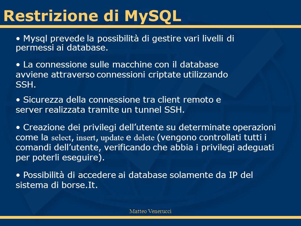 Matteo Venerucci Restrizione di MySQL Mysql prevede la possibilità di gestire vari livelli di permessi ai database. La connessione sulle macchine con