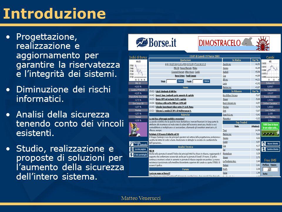 Matteo Venerucci Progettazione, realizzazione e aggiornamento per garantire la riservatezza e lintegrità dei sistemi. Diminuzione dei rischi informati