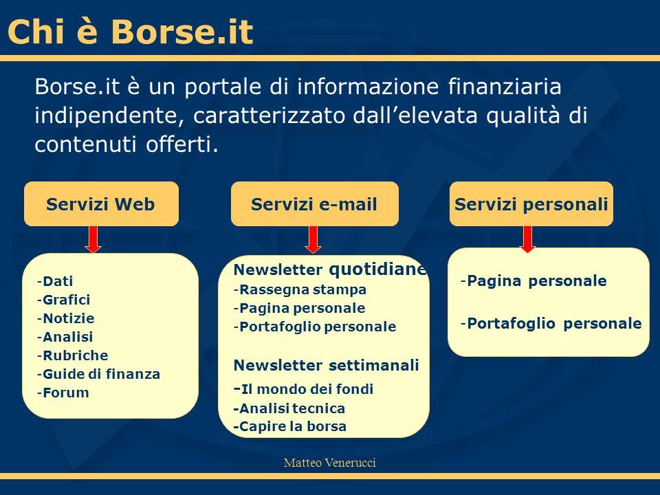 Matteo Venerucci Borse.it è un portale di informazione finanziaria indipendente, caratterizzato dallelevata qualità di contenuti offerti. Servizi WebS