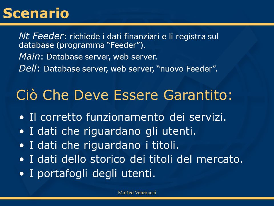 Matteo Venerucci Nt Feeder : richiede i dati finanziari e li registra sul database (programma Feeder). Main : Database server, web server. Dell: Datab