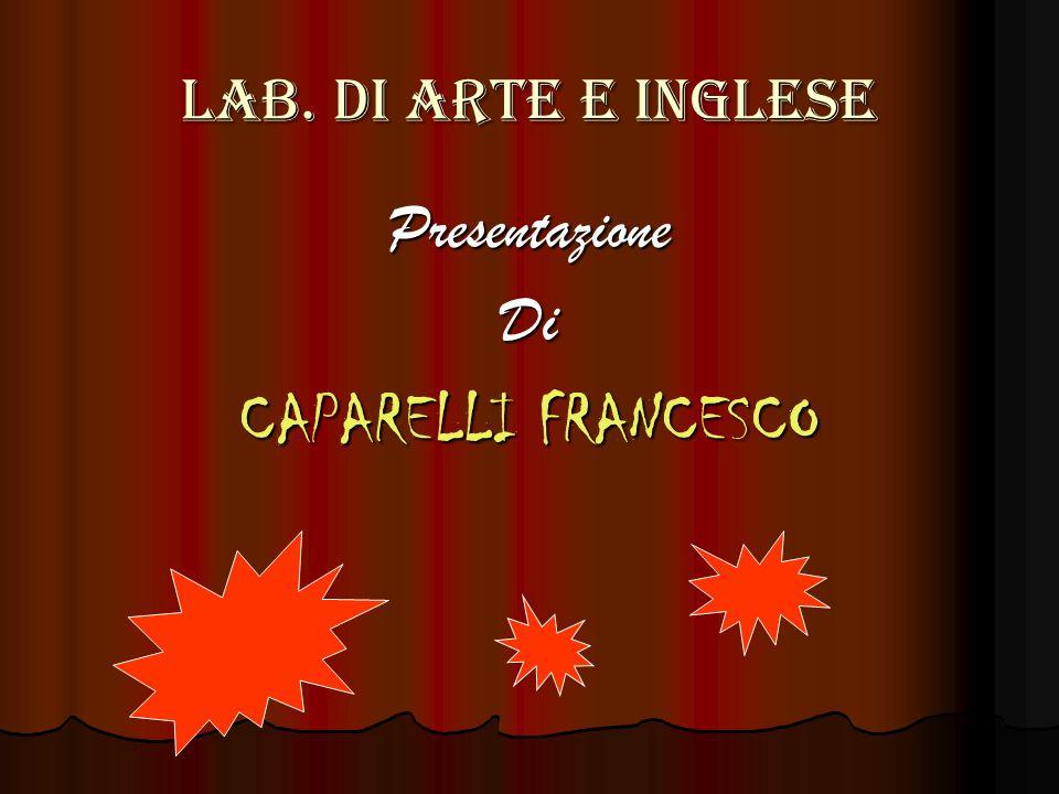 Lab. Di arte e inglese PresentazioneDi CAPARELLI FRANCESCO