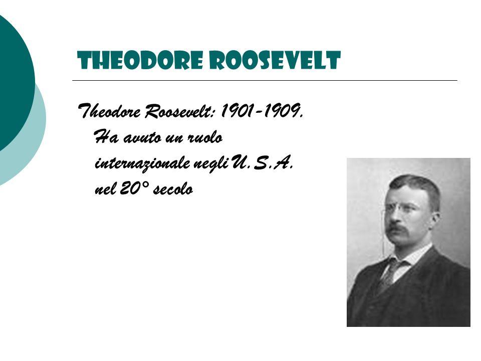 Theodore roosevelt Theodore Roosevelt: 1901-1909. Ha avuto un ruolo internazionale negli U.S.A. nel 20° secolo